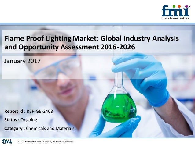Flame Proof Lighting Market: Global Industry Analysis and Opportunity Assessment 2016-2026 January 2017 ©2015 Future Marke...
