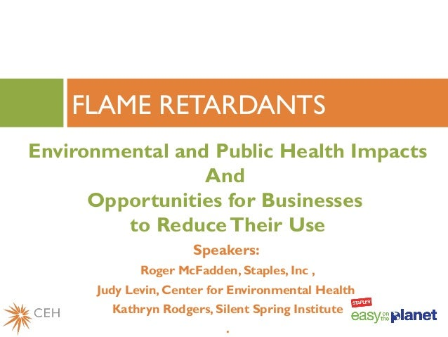 Environmental and Public Health Impacts And Opportunities for Businesses to ReduceTheir Use Speakers: Roger McFadden, Stap...