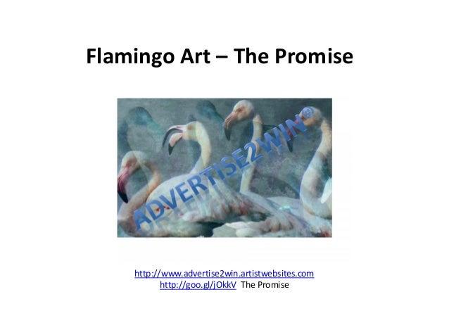 Flamingo Art – The Promise http://www.advertise2win.artistwebsites.com http://goo.gl/jOkkV The Promise