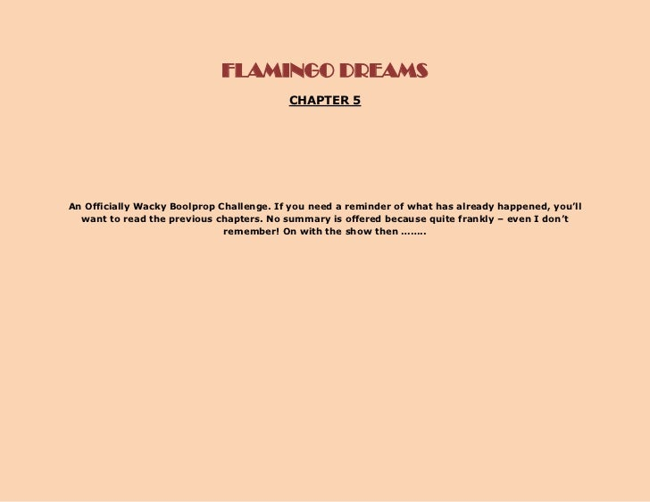 FLAMINGO DREAMS                                          CHAPTER 5An Officially Wacky Boolprop Challenge. If you need a re...