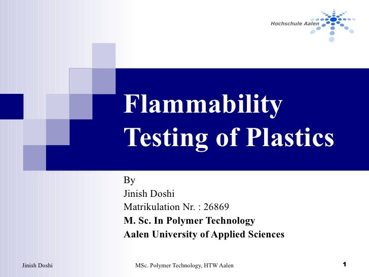 Flammability Testing of Plastics By  Jinish Doshi Matrikulation Nr. : 26869 M. Sc. In Polymer Technology Aalen University ...