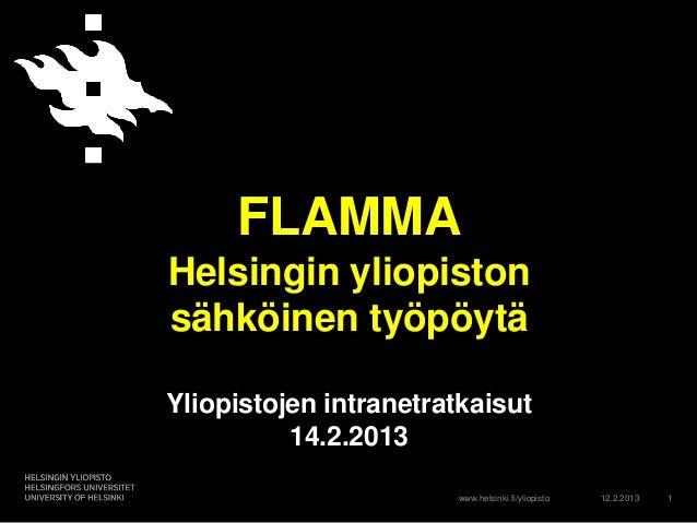 FLAMMAHelsingin yliopistonsähköinen työpöytäYliopistojen intranetratkaisut          14.2.2013                       www.he...