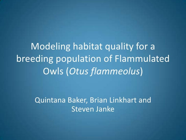 Modeling habitat quality for a breeding population of Flammulated Owls (Otus flammeolus)<br />Quintana Baker, Brian Linkha...
