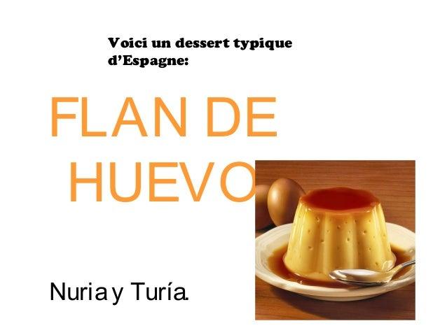 FLAN DE HUEVO Nuriay Turía. Voici un dessert typique d'Espagne: