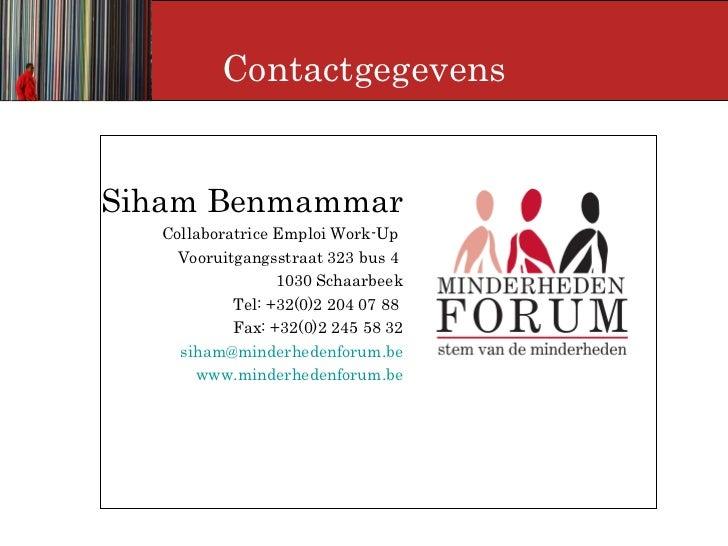 Contactgegevens <ul><li>Siham Benmammar </li></ul><ul><ul><li>Collaboratrice Emploi Work-Up  </li></ul></ul><ul><ul><li>Vo...