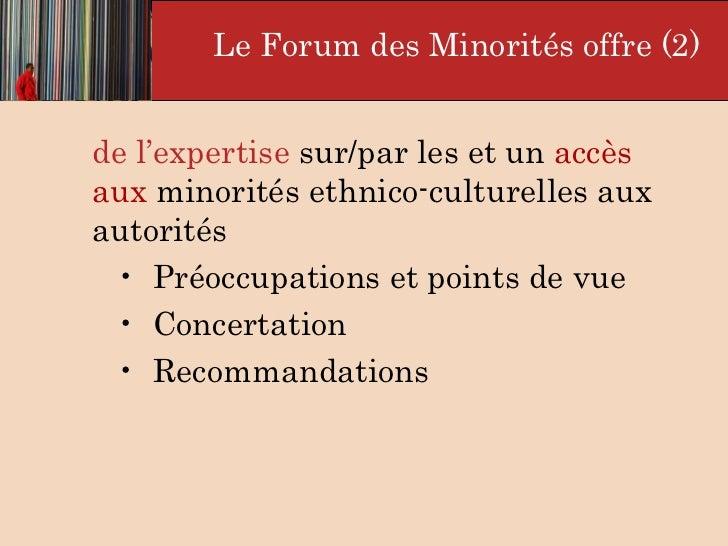 <ul><li>de l'expertise  sur/par les et un  accès aux  minorités ethnico-culturelles aux autorités  </li></ul><ul><ul><ul><...