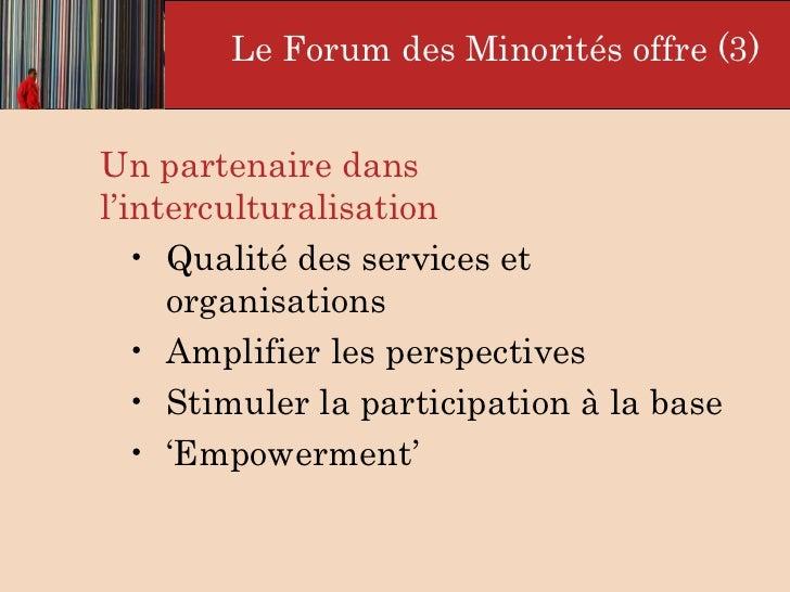 <ul><li>Un partenaire dans l'interculturalisation </li></ul><ul><ul><ul><li>Qualité des services et organisations </li></u...