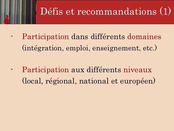 Défis et  recommandations (1) <ul><li>Participation  dans différents  domaines   </li></ul><ul><li>(intégration, emploi, e...
