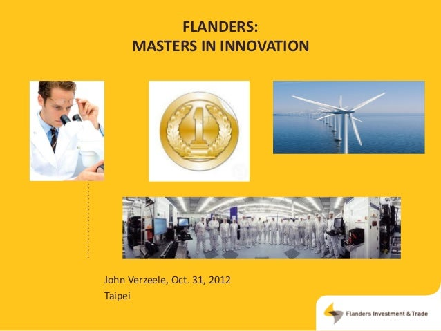 FLANDERS:      MASTERS IN INNOVATIONJohn Verzeele, Oct. 31, 2012Taipei