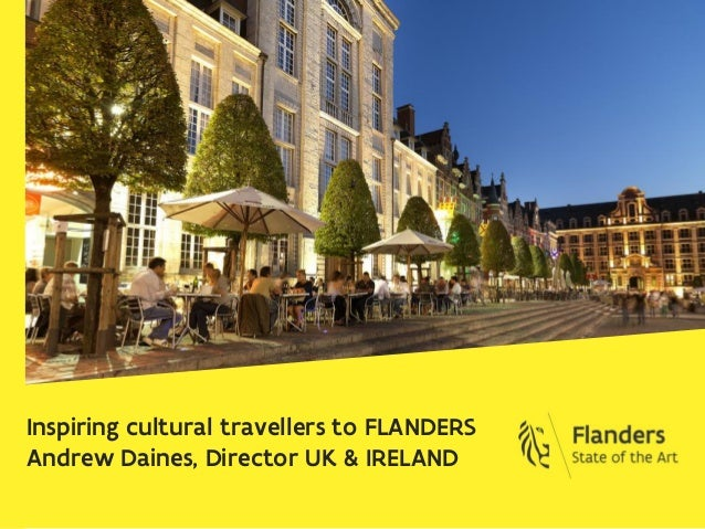 Inspiring cultural travellers to FLANDERS Andrew Daines, Director UK & IRELAND