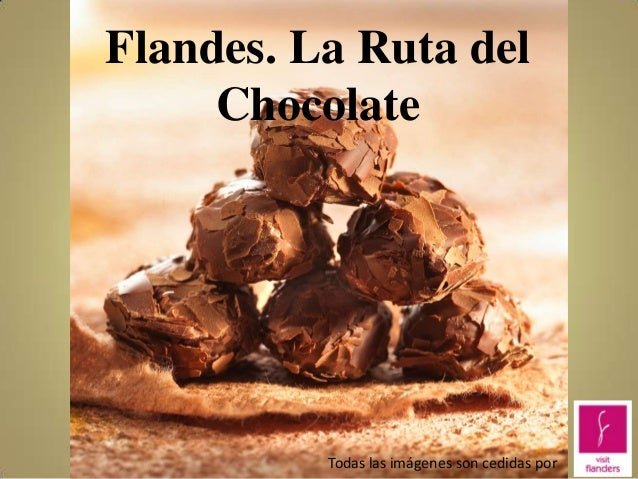 Flandes. La Ruta del Chocolate  Todas las imágenes son cedidas por