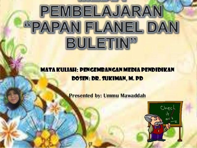 MATA KULIAH: PENGEMBANGAN MEDIA PENDIDIKAN DOSEN: DR. SUKIMAN, M. PD Presented by: Ummu Mawaddah