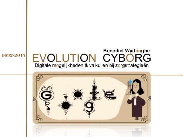 EVOLUTION CYBORGDigitale mogelijkheden & valkuilen bij zorgstrategieën Benedict Wydooghe 1632-2017