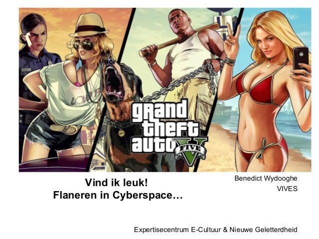 Benedict Wydooghe VIVES Expertisecentrum E-Cultuur & Nieuwe Geletterdheid Vind ik leuk! Flaneren in Cyberspace…
