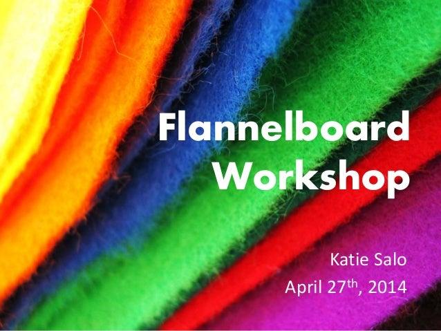 Flannelboard Workshop Katie Salo April 27th, 2014