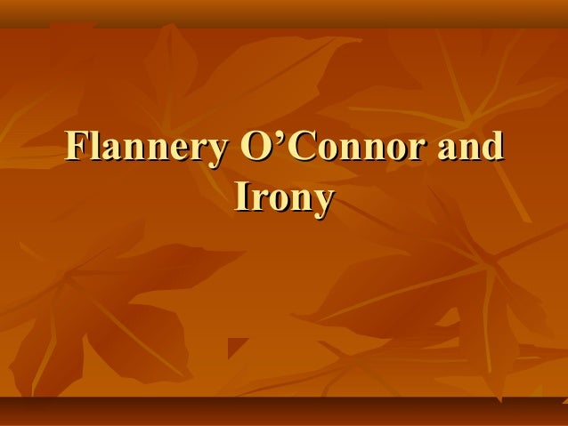 the use of irony in flannery oconnors a good man is hard to find and the life you save may be your o I suggest instead that o'connor uses the trickster archetype in a far more focused   tom shiftlet, in o'connor's the life you save may be your own, is just such  a  the misfit in a good man is hard to find has the comic duty of repeatedly   of course the ironic foreshadowing of her own words will come back to haunt .