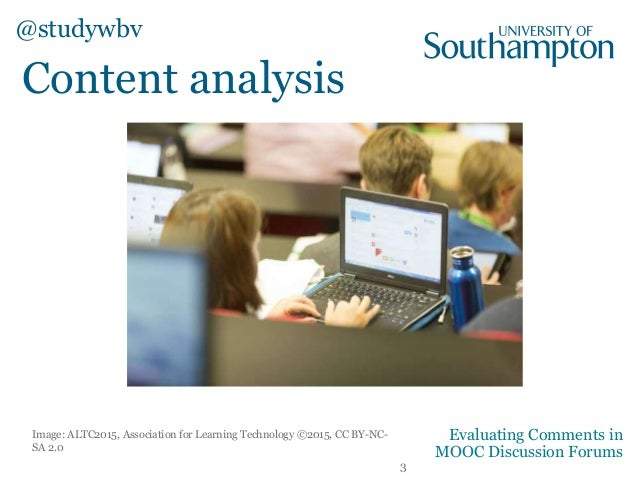 Content analysis Image: ALTC2015, Association for Learning Technology ©2015, CC BY-NC- SA 2.0 @studywbv Evaluating Comment...
