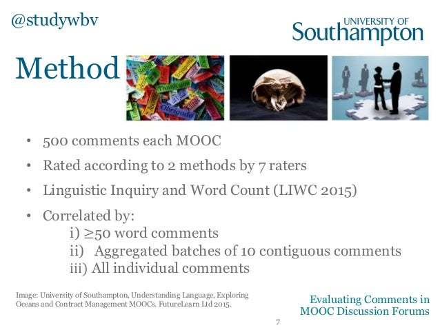 • 500 comments each MOOC • Rated according to 2 methods by 7 raters • Linguistic Inquiry and Word Count (LIWC 2015) • Corr...