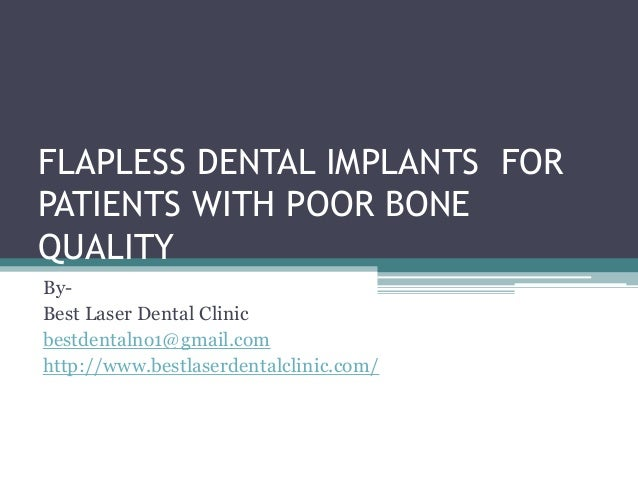 FLAPLESS DENTAL IMPLANTS FOR PATIENTS WITH POOR BONE QUALITY By- Best Laser Dental Clinic bestdentalno1@gmail.com http://w...