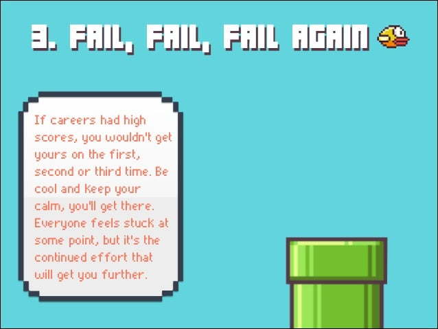 3. FAIL, FAIL, FAIL AGAIN If careers had high scores, you wouldn't get yours on the first, second or third time. Be cool a...