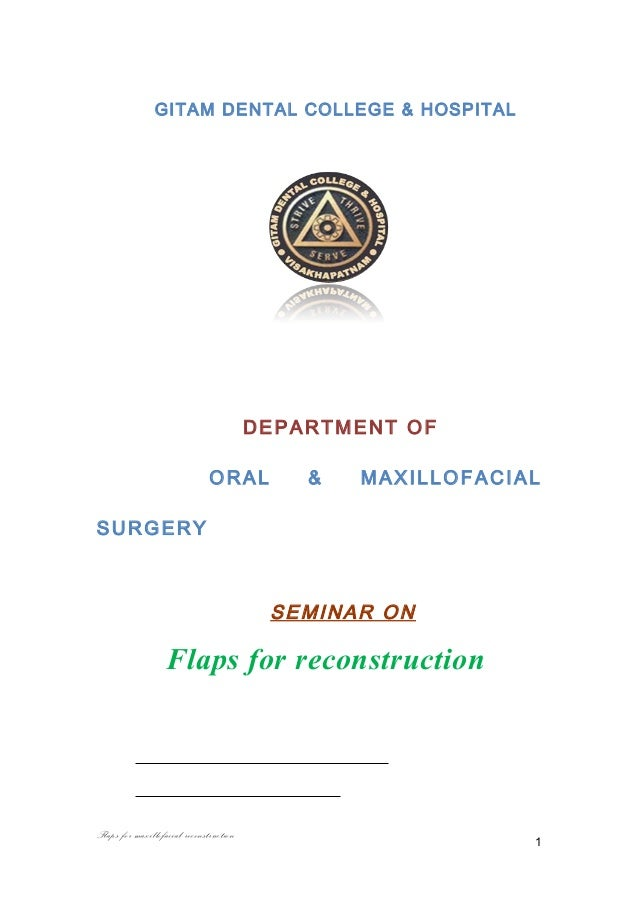 GITAM DENTAL COLLEGE & HOSPITAL DEPARTMENT OF ORAL & MAXILLOFACIAL SURGERY SEMINAR ON Flaps for reconstruction Flaps for m...