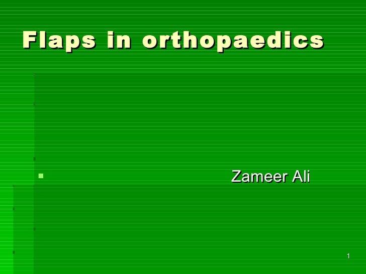Flaps in orthopaedics <ul><li>Zameer Ali </li></ul>