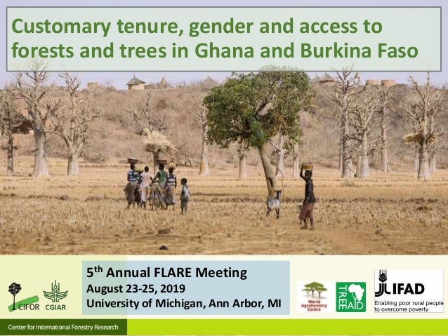 5th Annual FLARE Meeting August 23-25, 2019 University of Michigan, Ann Arbor, MI Customary tenure, gender and access to f...