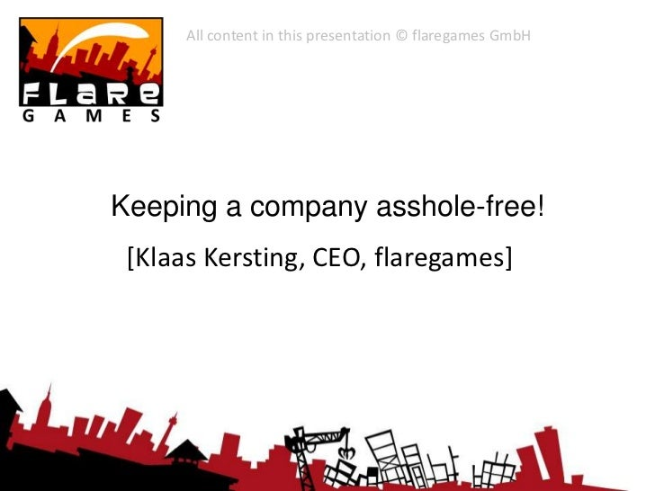 All content in this presentation © flaregames GmbHKeeping a company asshole-free! [Klaas Kersting, CEO, flaregames]