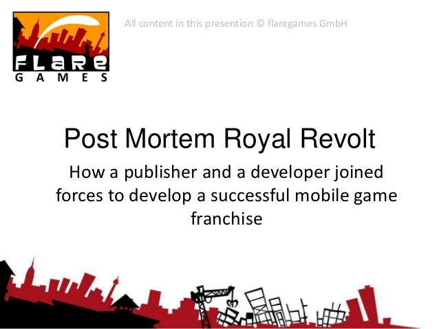 Post Mortem Royal Revolt How a publisher and a developer joined forces to develop a successful mobile game franchise All c...