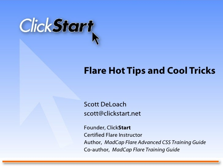 Flare Hot Tips and Cool Tricks Scott DeLoach [email_address] Founder, Click Start Certified Flare Instructor Author,  MadC...