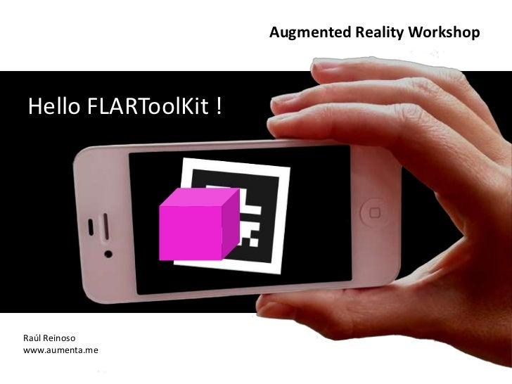 Augmented Reality WorkshopHello FLARToolKit !Raúl Reinosowww.aumenta.me