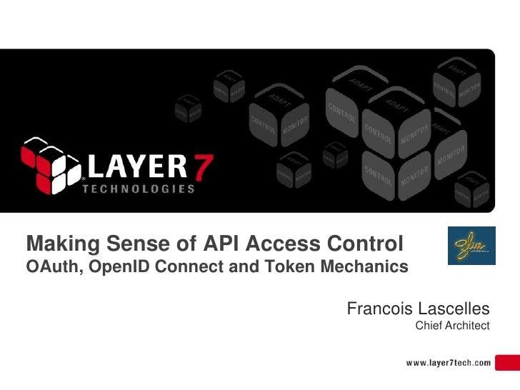 Making Sense of API Access ControlOAuth, OpenID Connect and Token Mechanics                                  Francois Lasc...