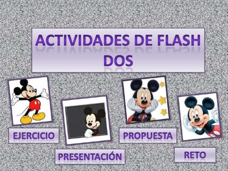 Actividades de flash<br />dos<br />Ejercicio<br />propuesta<br />reto<br />presentación<br />