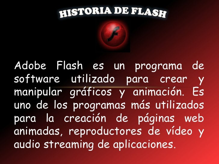 Adobe Flash es un programa desoftware utilizado para crear ymanipular gráficos y animación. Esuno de los programas más uti...