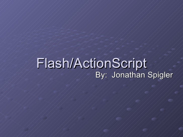Flash/ActionScript By:  Jonathan Spigler