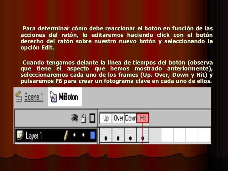 <ul><li>Para determinar cómo debe reaccionar el botón en función de las acciones del ratón, lo editaremos haciendo click c...