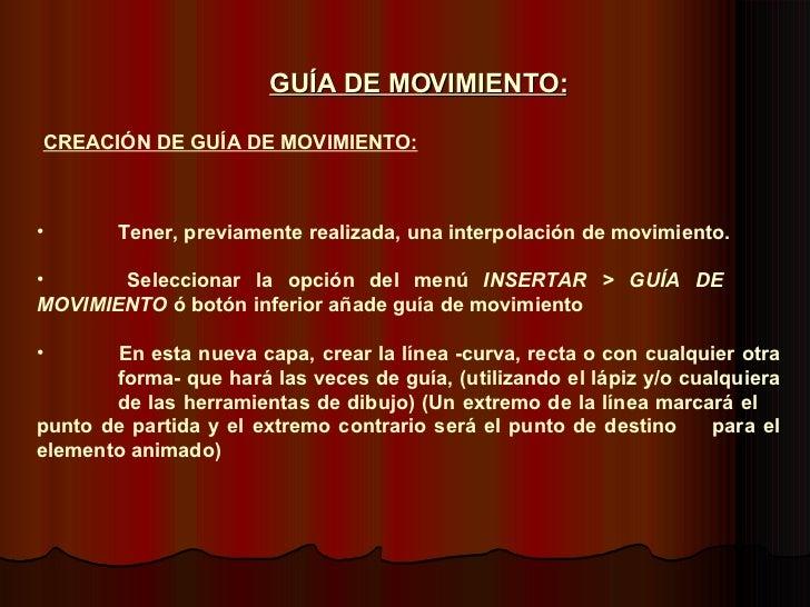 GUÍA DE MOVIMIENTO: CREACIÓN DE GUÍA DE MOVIMIENTO: <ul><li>Tener, previamente realizada, una interpolación de movimiento....