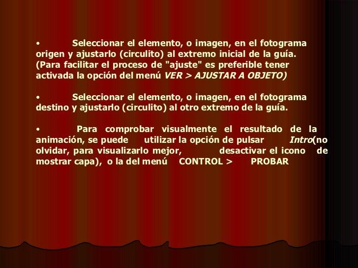<ul><li>Seleccionar el elemento, o imagen, en el fotograma  origen y ajustarlo (circulito) al extremo inicial de la guía. ...