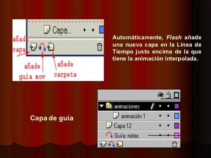 Automáticamente,  Flash  añade una nueva capa en la Línea de Tiempo justo encima de la que tiene la animación interpolada....