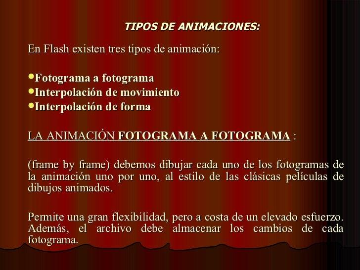 TIPOS DE ANIMACIONES: <ul><li>En Flash existen tres tipos de animación: </li></ul><ul><li>Fotograma a fotograma   </li></u...