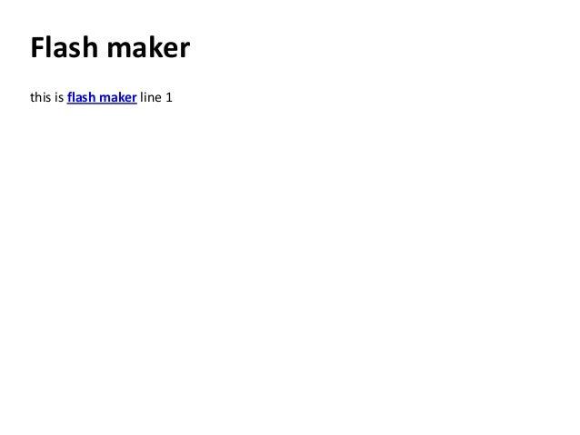 Flash makerthis is flash maker line 1