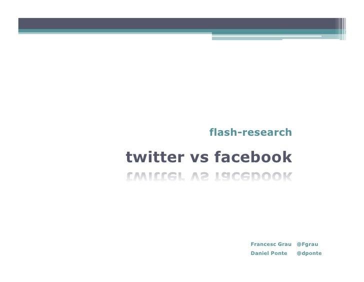flash-research  twitter vs facebook                    Francesc Grau   @Fgrau                Daniel Ponte    @dponte