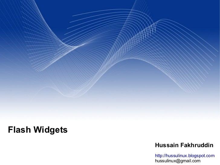 Flash Widgets                 Hussain Fakhruddin                 http://hussulinux.blogspot.com                 hussulinux...