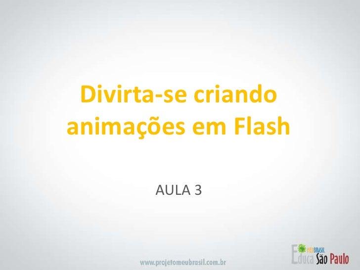 Divirta-se criandoanimações em Flash<br />AULA 3<br />