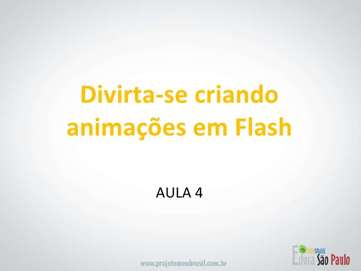 <ul><li>AULA 4  </li></ul>Divirta-se criando animações em Flash