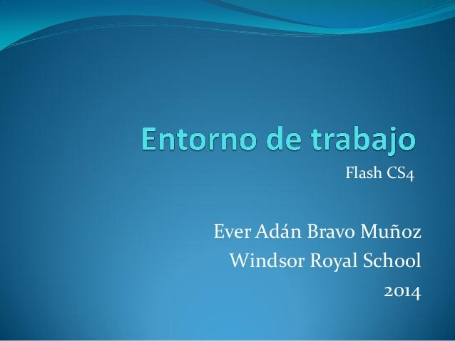 Flash CS4 Ever Adán Bravo Muñoz Windsor Royal School 2014