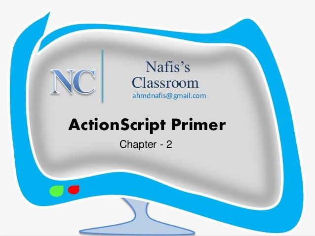 Nafis's  Classroom  ahmdnafis@gmail.com  ActionScript Primer  Chapter - 2