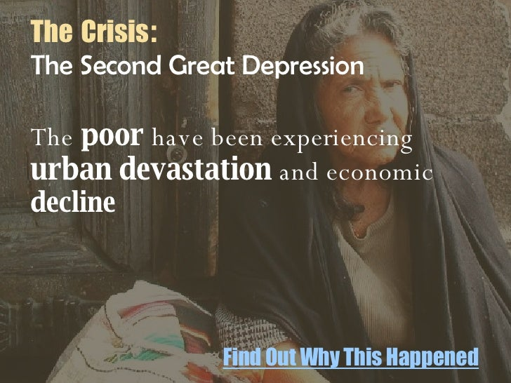 The   Crisis :  The Second Great Depression  The  poor  have been experiencing  urban   devastation  and economic  decline...