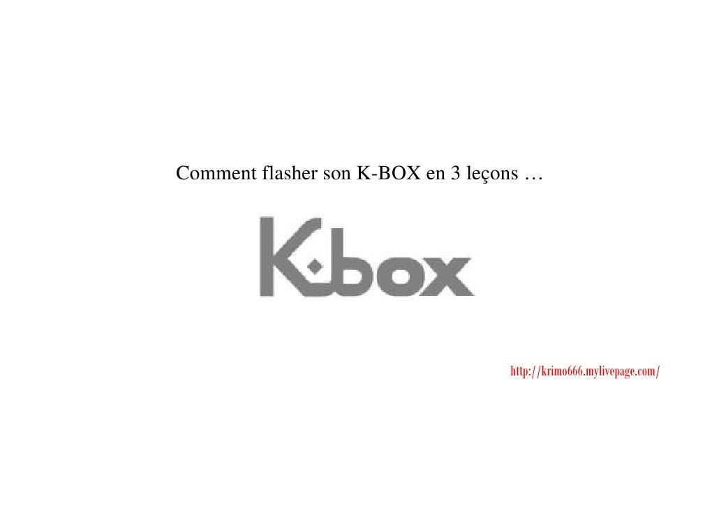 Comment flasher son K-BOX en 3 leçons …                                   http://krimo666.mylivepage.com/