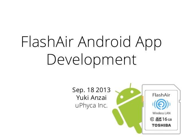 FlashAir Android App Development Sep. 18 2013 Yuki Anzai uPhyca Inc.